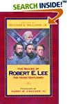 The Maxims Of Robert E. Lee For Young Gentlemen: Advice, Admonitions, and Anecdotes on Christian Duty and Wisdom from the Life of General Lee