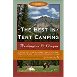 The Best in Tent Camping: Washington & Oregon, 3rd: A Guide to Campers Who Hate RVs, Concrete Slabs, and Loud...