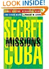 Secret Missions to Cuba: Fidel Castro, Bernardo Benes, and Cuban Miami