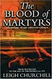 The Blood of Martyrs: From Pentecost to the Age of Theodosius (AD 397) (History of the Christian Church)
