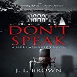 Don't Speak: A Jade Harrington Novel | J. L. Brown