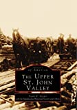 img - for Upper St John Valley The, ME (Images of America) book / textbook / text book