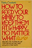 Betty Crockers How To Feed Your Family To Keep Them Fit & Happy ... No Matter What
