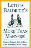 LETITIA BALDRIGES MORE THAN MANNERS: Raising Today's Kids to Have Kind Manners and Good Hearts (0684818752) by Baldrige, Letitia
