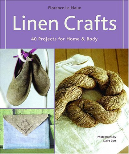 Linen Crafts : 40 Projects for Home & Body, FLORENCE LE MAUX