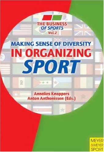 Making Sense of Diversity in Organizing Sport (The Business of Sports)