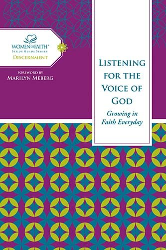 Listening for the Voice of God: Growing in Faith Every Day (Women of Faith Study Guide Series), Women of Faith