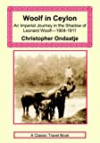 Woolf in Ceylon - an Imperial Journey in the Shadow of Leonard Woolf 1904-1911 (1590482220) by Ondaatje, Christopher