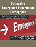 img - for Optimizing Emergency Department Throughput: Operations Management Solutions for Health Care Decision Makers book / textbook / text book