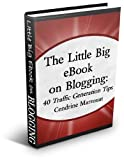 The Little Big eBook on Blogging: 40 Traffic Generation Tips