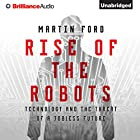 Rise of the Robots: Technology and the Threat of a Jobless Future Hörbuch von Martin Ford Gesprochen von: Jeff Cummings
