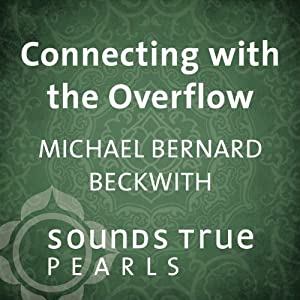 Connecting with the Overflow: True Abundance in a Multidimensional Universe | [Michael Bernard Beckwith]