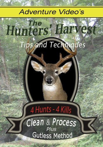 The Hunters' Harvest- Complete Guide to Deer Hunting, Field Dressing, Cleaning, and Processing