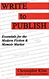 img - for Write to Publish: Essentials for the Modern Fiction & Memoir Market book / textbook / text book