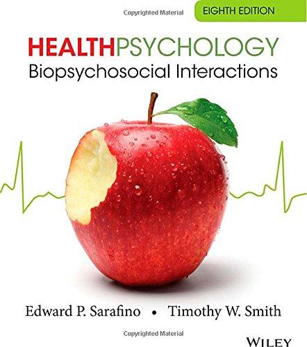 Health Psychology: Biopsychosocial Interactions, by Edward P. Sarafino, Timothy W. Smith