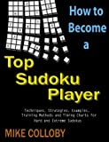 How to become a Top Sudoku Player - Techniques, Puzzles, Training Methods and Timing Charts for Hard and Extreme Sudokus