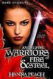 Angelfire: Warriors of Fire and Steel (Dark Angel #1) (Dark Angel Saga)