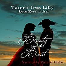 Beauty and the Beast: Love Everlasting, Book 1 Audiobook by Teresa Ives Lilly Narrated by Victoria Phelps