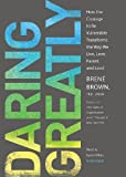 Daring Greatly: How the Courage to Be Vulnerable Transforms the Way We Live, Love, Parent, and Lead by Brene Brown (Unabridged Edition) [AudioCD(2012)]