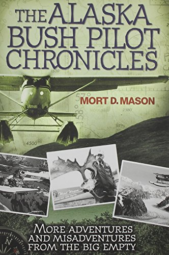 The Alaska Bush Pilot Chronicles: More Adventures and Misadventures from the Big Empty PDF