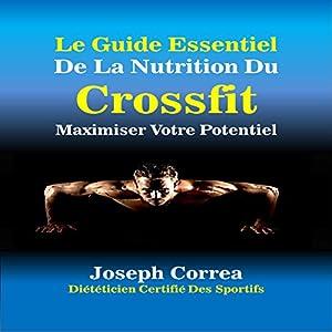 Le Guide Essentiel De La Nutrition Du Crossfit: Maximiser Votre Potentiel | Livre audio