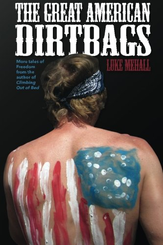 The Great American Dirtbags: More Tales of Freedom and Climbing from the Author of Climbing Out of Bed