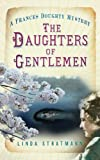 The Daughters of Gentlemen: A Frances Doughty Mystery (The Frances Doughty Mysteries)