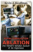 My Atrial Fibrillation Ablation: One Patient's Detailed Account of His Experience