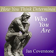 How You Think Determines Who You Are Audiobook by Jan Coverstone Narrated by Ralph L. Rati