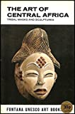 img - for The art of Central Africa; tribal masks and sculptures (Fontana UNESCO art books, U23) book / textbook / text book