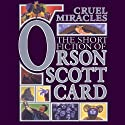Cruel Miracles: Tales of Death, Hope, and Holiness: Book Four of Maps in a Mirror (       UNABRIDGED) by Orson Scott Card Narrated by Grover Gardner, John Rubinstein, Stefan Rudnicki