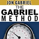 The Gabriel Method: The Revolutionary Diet-Free Way to Totally Transform Your Body (       UNABRIDGED) by Jon Gabriel Narrated by Jeffrey Kafer