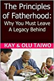 img - for Principles of Fatherhood: Why You Must Leave a Legacy Behind. book / textbook / text book