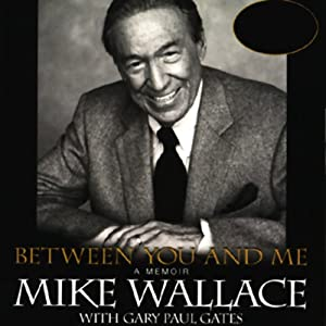 Between You and Me: A Memoir | [Mike Wallace, Gary Paul Gates]