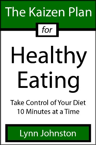 The Kaizen Plan for Healthy Eating: Take Control of Your Diet 10 Minutes at a Time (The Kaizen Plan Series)