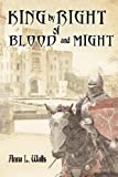 King by Right of Blood and Might by Anna L. Walls