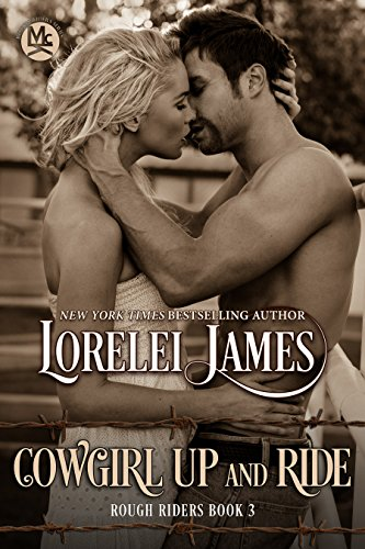 Lorelei James - Cowgirl Up and Ride (Rough Riders Book 3)