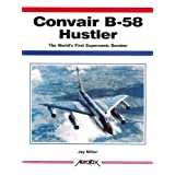 Convair B-58 Hustler: The World's First Supersonic Bomber (Aerofax Series)
