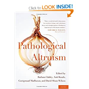 Pathological Altruism: Barbara Oakley, Ariel Knafo, Guruprasad Madhavan, David Sloan Wilson: 9780199738571: Amazon.com: Books