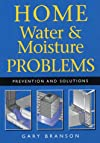 Home Water and Moisture Problems: Prevention and Solutions