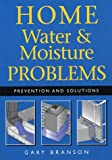 Home Water and Moisture Problems: Prevention and Solutions - 1552978354