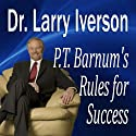 P.T. Barnum's Rules for Success: Hidden Secrets from 'The Greatest Showman In the World' (       UNABRIDGED) by Larry Iverson