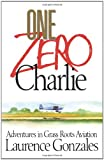 One Zero Charlie: Adventures in Grass Roots Aviation (141657641X) by Gonzales, Laurence