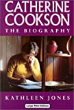 Catherine Cookson: The Biography (Charnwood Library) (0708991653) by Jones, Kathleen