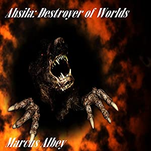 Ahsila: Destroyer of Worlds Audiobook