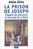 echange, troc Alain Zivie - La Prison de Joseph : L'Egypte des pharaons et le monde de la Bible