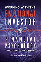 Working With The Emotional Investor: Financial Psychology For Wealth Managers: Financial Psychology For Wealth Managers