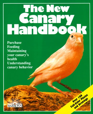 The New Canary Handbook: Everything About Purchase, Care, Diet, Disease, and Behavior : With a Special Chapter on Unders