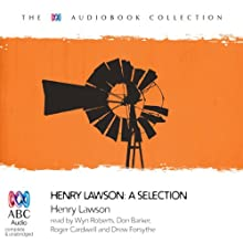 Henry Lawson: A Selection Audiobook by Henry Lawson Narrated by Wyn Roberts, Roger Cardwell, Drew Forsythe, Don Barker
