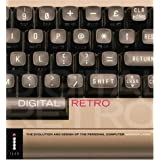 "Digital Retro: The Evolution and Design of the Personal Computervon ""Gordon Laing"""